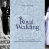 Royal Wedding il libro, tutti i segreti dei matrimoni reali